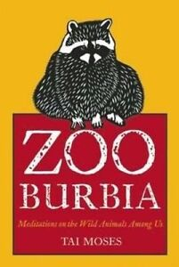 Zooburbia: Meditations on the Wild Animals Among Us by Tai Moses (Paperback, 201