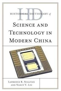 Historical Dictionary of Science and Technology in Modern China, Lawrence R. Sul
