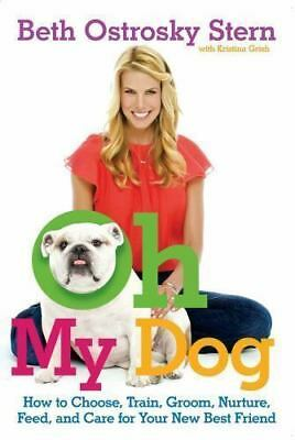 OH MY DOG HOW TO CHOOSE TRAIN GROOM NURTURE FEED AND CARE FOR YOUR BF PAPERBACK