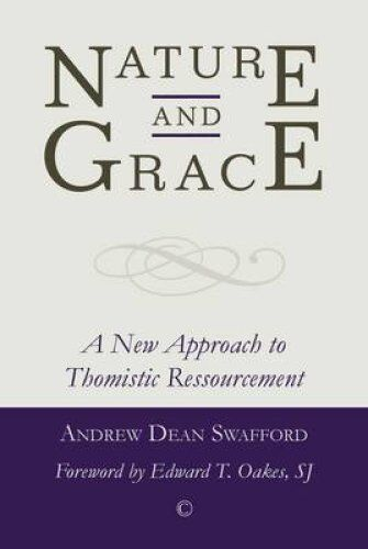Nature and Grace: A New Approach to Thomistic Ressourcement by Andrew Dean...