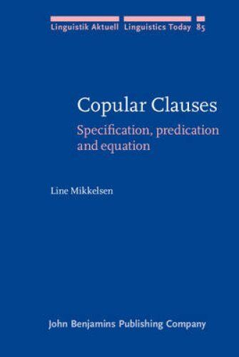 Copular Clauses: Specification, Predication and Equation by Line Mikkelsen...