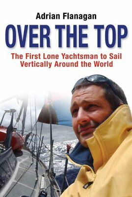 Over The Top: The First Lone Yachtsman To Sail Vertically Around The