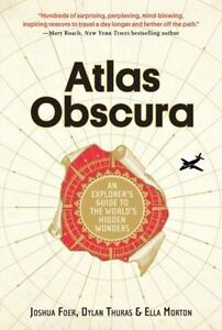 Atlas Obscura : An Explorer's Guide to the World's Hidden Wonders by Joshua Foer