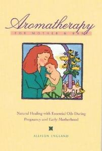 Aromatherapy for Mother and Baby: Natural Healing With Essential Oils-ExLibrary