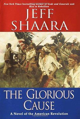 The Glorious Cause  A Novel Of The American Revolution By Jeff Shaara