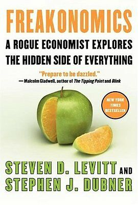 Freakonomics  A Rogue Economist Explores The Hidden Side Of Everything By Steven