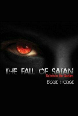 The Fall of Satan: Rebels in the Garden by Hodge,