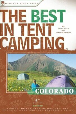 The Best in Tent Camping: Colorado, 4th: A Guide for Campers Who Hate RVs, (Best Camping In Colorado)