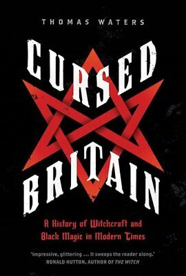 Cursed Britain A History of Witchcraft and Black Magic in Moder... 9780300221404