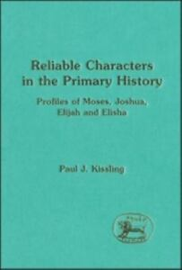 The Library of Hebrew Bible/Old Testament Studies: Reliable Characters in  the Primary History : Profiles of Moses, Joshua, Elijah and Elisha No  224