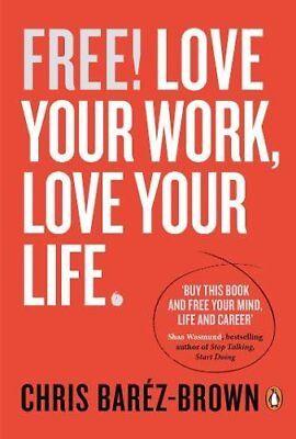 Free!: Love Your Work, Love Your Life (Portfolio Non Fiction),Chris Baréz-Brown