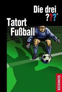 Die drei ??? Tatort Fußball: Die Fußball-Falle / Verdeckte Fouls / Fußballfieber