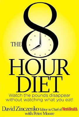 The 8 Hour Diet  Watch The Pounds Disappear Without Watching What You Eat  By Da