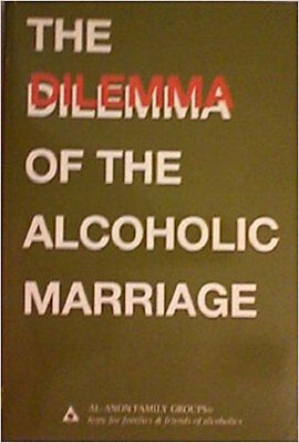The Dilemma Of The Alcoholic Marriage By Al Anon Family Group New