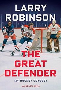 Larry Robinson the great defender , my Hockey Oddyssey