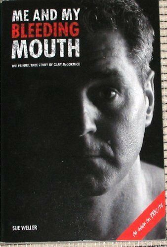 ME AND MY BLEEDING MOUTH PB: The Painful Story of Gary McCormick By WELLER SUE