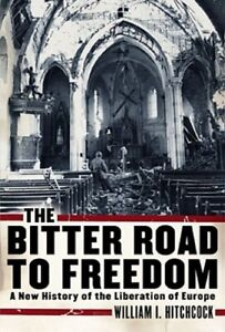 The Bitter Road to Freedom: A New History of the Liberation of Europe: Used