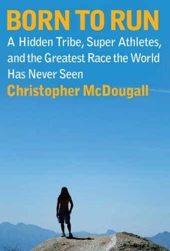 Born To Run: A Hidden Tribe, Superathletes, And The Greatest Race The World Has