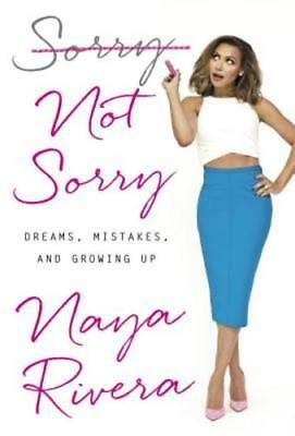 Sorry Not Sorry  Dreams  Mistakes  And Growing Up By Naya Rivera  New