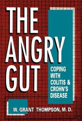 Angry Gut  Coping With Colitis And Crohns Disease By W Grant Thompson  New