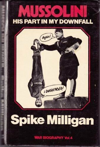 Mussolini: His Part in My Downfall,Spike Milligan