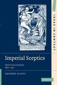 Ideas in Context Ser.: Imperial Sceptics : British Critics of Empire,...