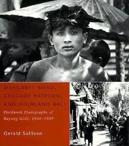 Margaret Mead, Gregory Bateson & Highland Bali – Fieldwork Photographs