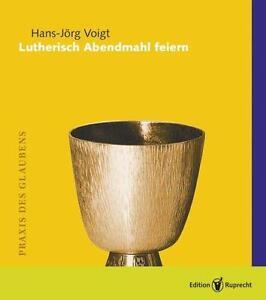 HANS-JöRG VOIGT - LUTHERISCH ABENDMAHL FEIERN