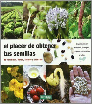El placer de obtener tus semillas: de hortalizas, flores, árboles y arbustos...
