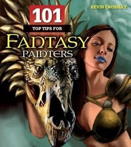 101 Top Tips for Fantasy Painters by Kevin Crossley (Paperback)