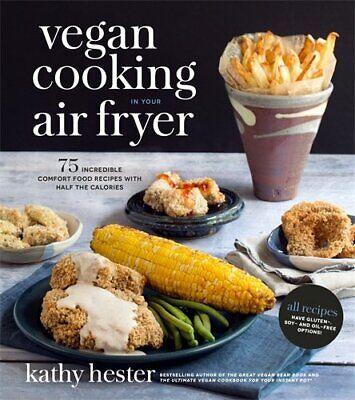 Vegan Cooking in Your Air Fryer: 75 Incredible Comfort Food