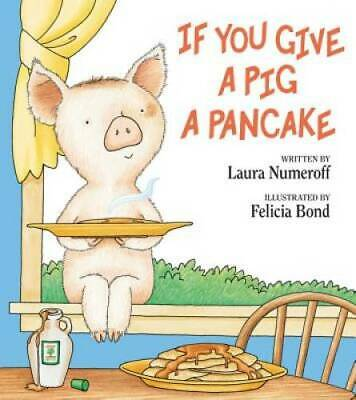 If You Give a Pig a Pancake - Hardcover By Numeroff, Laura - GOOD