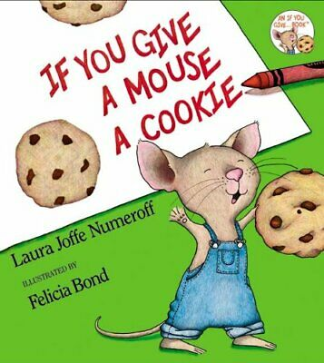 If You Give a Mouse a Cookie (If You Give... by Numeroff, Laura Joffe 0060245875