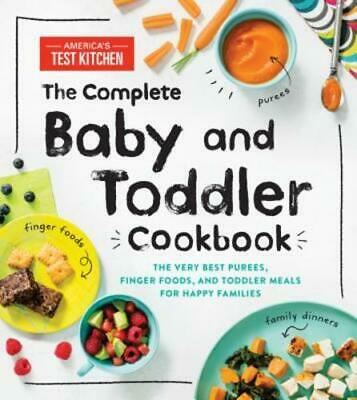 The Complete Baby and Toddler Cookbook: The Very Best Purees, Finger Foods, (Best Baby Food Cookbook 2019)