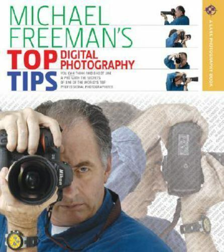 Michael Freeman's Top Digital Photography Tips (A Lark Photography Book) 1