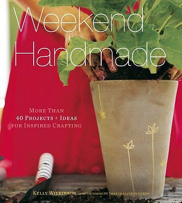 Weekend Handmade: More Than 40 Projects and Ideas for Inspired Crafting (Weekend