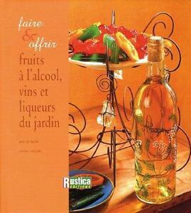 FAIRE ET OFFRIR FRUITS À L'ALCOOL, VINS ET LIQUEURS DU JARDIN
