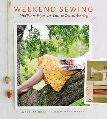 Weekend Sewing: More Than 40 Projects and Ideas for Inspired Stitching (Weekend