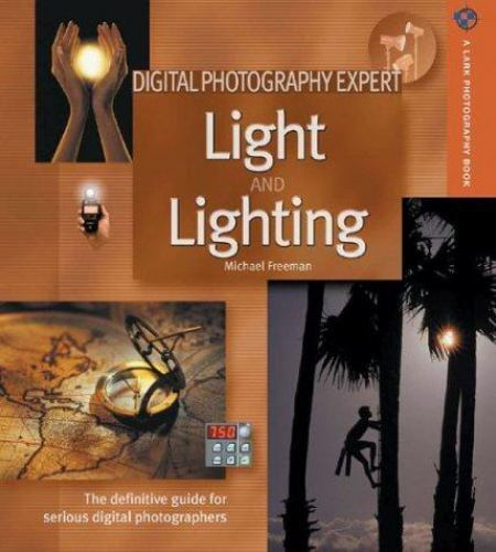 Digital Photography Expert: Light and Lighting: The Definitive Guide for Serious 1