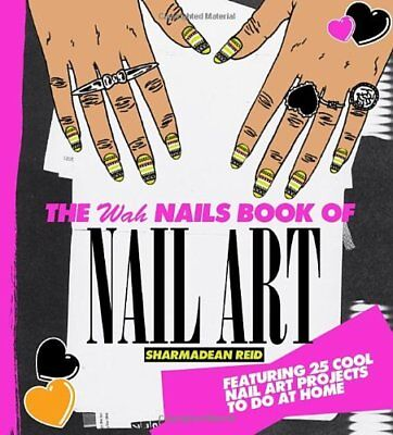 The WAH Nails Book of Nail Art By Sharmadean Reid for sale  Shipping to India