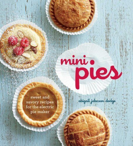 USED (VG) Mini Pies: Sweet and Savory Recipes for the Electric Pie Maker