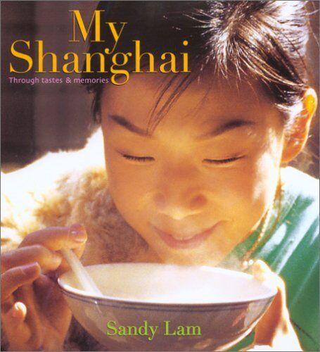 My Shanghai: Through Tastes and Memories,Sandy Lam
