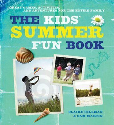 The Kids Summer Fun Book: Great Games, Activities, and Adventures for the Whol - Summer Games For Kids