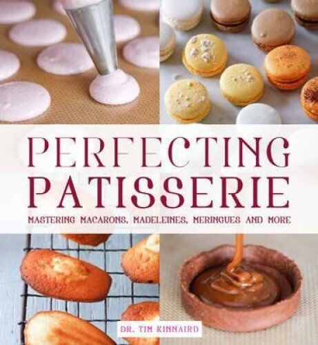 Perfecting Patisserie Mastering Macarons, Madeleines, Meringues... 9781845435097