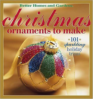 Christmas Ornaments to Make: 101 Sparkling Holiday Trims (Better Homes &