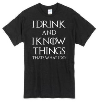 I Drink and I Know Things T-Shirt  100% Cotton Gildan T-Shirt  Si