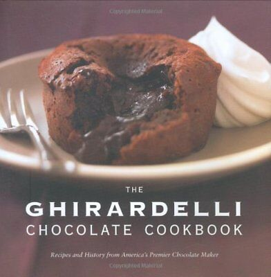 The Ghirardelli Chocolate Cookbook  Recipes And History From Americas Premier C