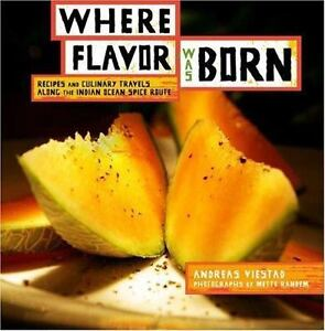 Where Flavor Was Born: Recipes and Culinary Travels Along the Indian Ocean Spice