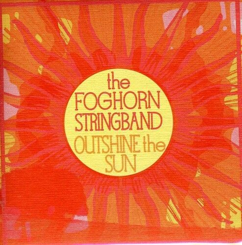 Outshine The Sun - Foghorn Stringband (2012, CD New)