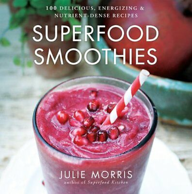 Superfood Smoothies: 100 Delicious, Energizing  Recipes Julie Morris